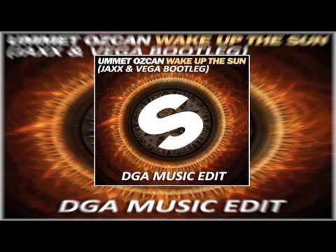 Ummet Ozcan - Wake Up The Sun (Jaxx & Vega Bootleg)   [DGA Music Edit]