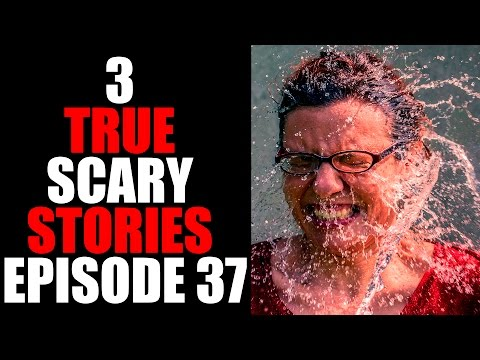 3 TRUE SCARY STORIES EPISODE 37