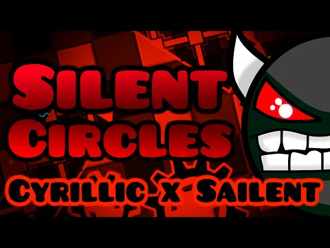 IMPOSSIBLE Silent Circles  Cyrillic and Sailent 100%  Geometry Dash