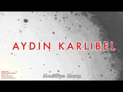 Aydın Karlıbel - Mecidiye Marşı 2 [ Piyano İçin Bir Türk Tarihi Albümü © 2002 Kalan Müzik ]