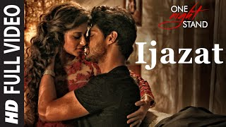 IJAZAT Full Video Song | ONE NIGHT STAND | Nyra Banerjee, Tanuj Virwani | Arijit Singh, Meet Bros