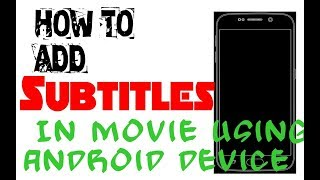How to add subtitles in movie / android / device / subtitles