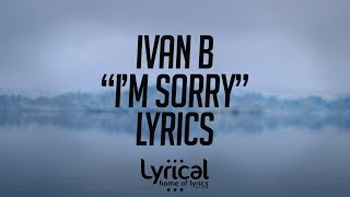 Download Mp3 Ivan B - I'm Sorry Lyrics