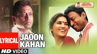 LYRICAL: JAOON KAHAN | Billu | Irfan Khan, Lara Dutta | RAHAT FATEH ALI KHAN