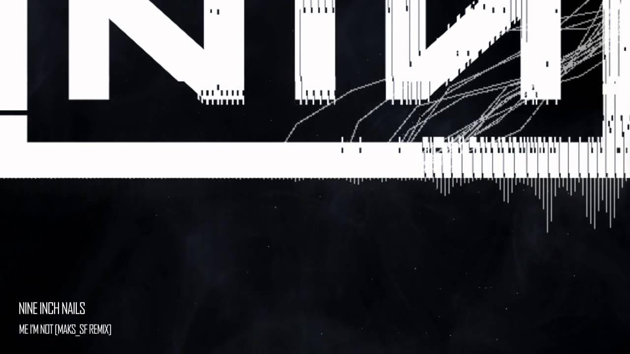 Nine Inch Nails - Me, I\'m Not [Maks_SF Remix] - YouTube