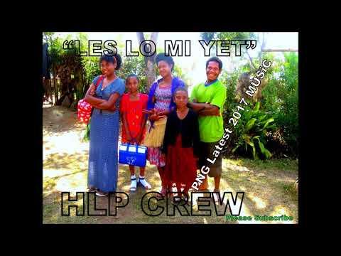 MI LUKIM YU NA MI LES LO MI YET_HLP Crew (PNG Latest Music-2017)