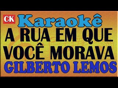GILBERTO LEMOS - A RUA EM QUE VOCÊ MORAVA -  KARAOKE