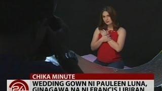 24Oras: Wedding gown ni Pauleen Luna, ginagawa na ni Francis Libiran