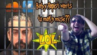 Baby Rapist Wants to Make Music??  LMFAO