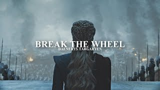 Daenerys Targaryen | Break the wheel