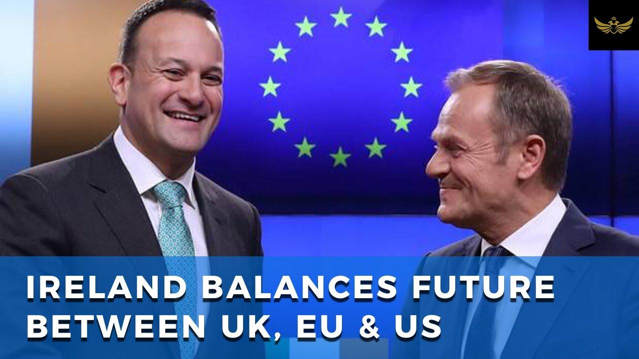 Center of the storm, Ireland balances future between UK, EU and US