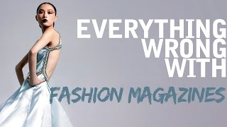 Everything Wrong With Fashion Magazines in 5 Minutes or Less