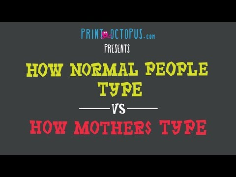 How Normal People Type Vs How Mothers Type   PrintOctopus
