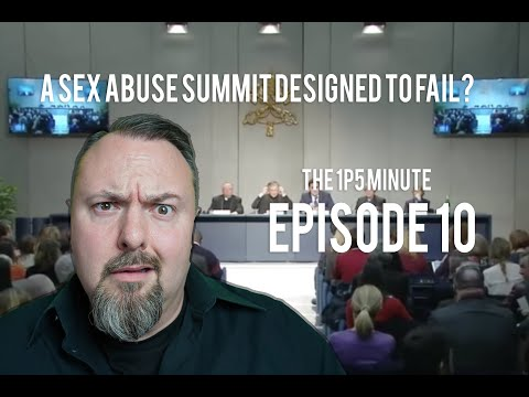 1P5 Minute Ep 10 | The Sex Abuse Summit Designed to Fail