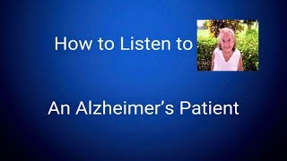 How to Listen to an Alzheimer's Patient