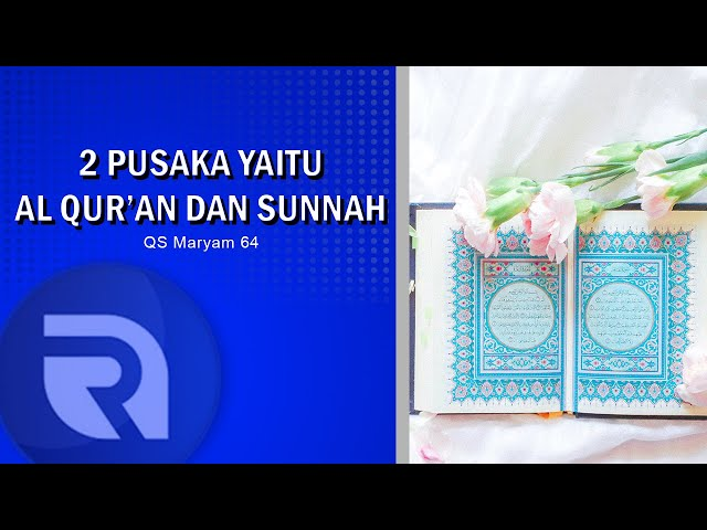 2 Pusaka Yaitu Al Quran dan Sunnah - AsbabunNuzul QS Maryam 64 - Ust Dikdik