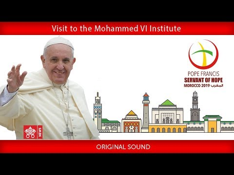 Pope Francis - Rabat- Visit to the Mohammed VI Institute - 2019-03-30