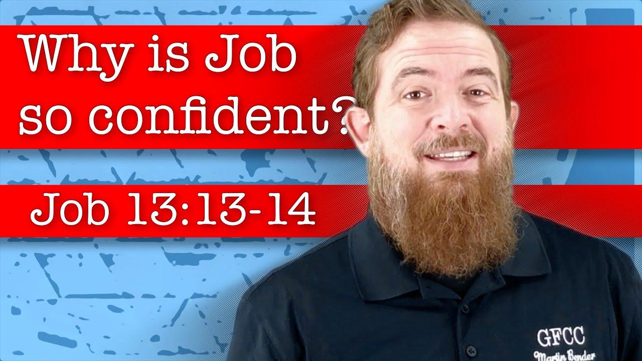 Why is Job so confident? - Job 13:13-18
