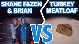 Shane Fazen & Brian Vs The Turkey Meatloaf