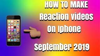 HOW TO MAKE REACTION VIDEOS ON IPHONE 📲 (SEPTEMBER 2019)