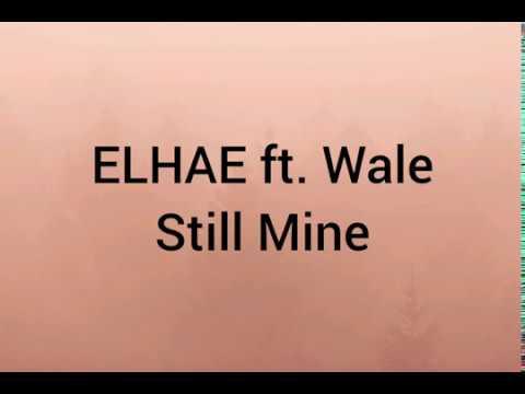 ELHAE Ft. Wale- Still Mine (lyrics)