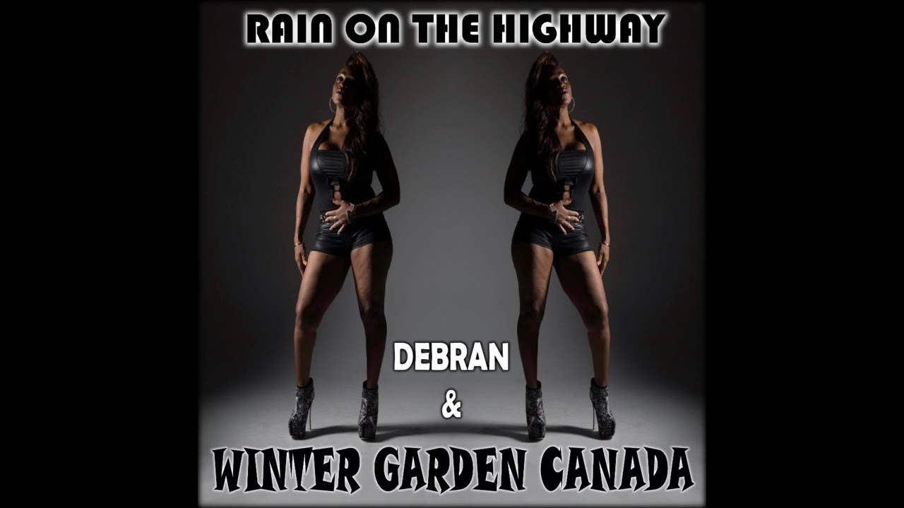 debran u0026 winter garden canada rain on the highway youtube