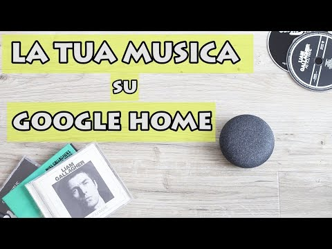 Riproduci LA TUA MUSICA su GOOGLE HOME!