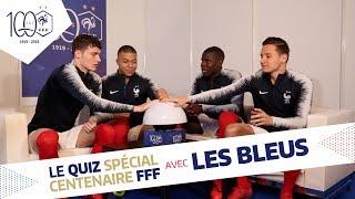 Le Quiz des Bleus (n°1), Equipe de France, Centenaire FFF I FFF 2019
