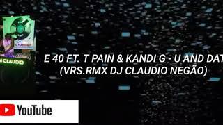 E 40 FT. T PAIN & KANDI G - U AND DAT (VRS.RMX DJ CLAUDIO NEGÃO)
