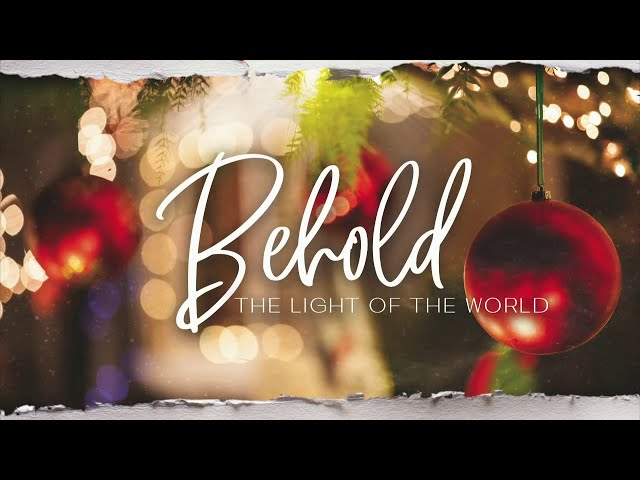 Behold, the Light of the World - Sunday, December 27, 2020