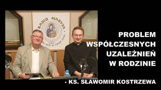 Problem współczesnych uzależnień w rodzinie - ks. Sławomir Kostrzewa