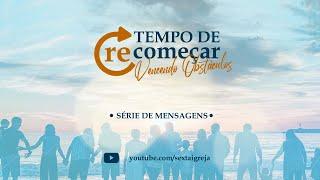 Série: Tempo de Recomeçar - Vencendo obstáculos - 07/02/21