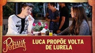 Luca propõe volta de Lurela | As Aventuras de Poliana