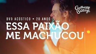 Guilherme e Santiago - Essa Paixão Me Machucou [DVD Acústico 20 Anos]