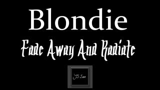Blondie - Fade Away And Radiate ♪