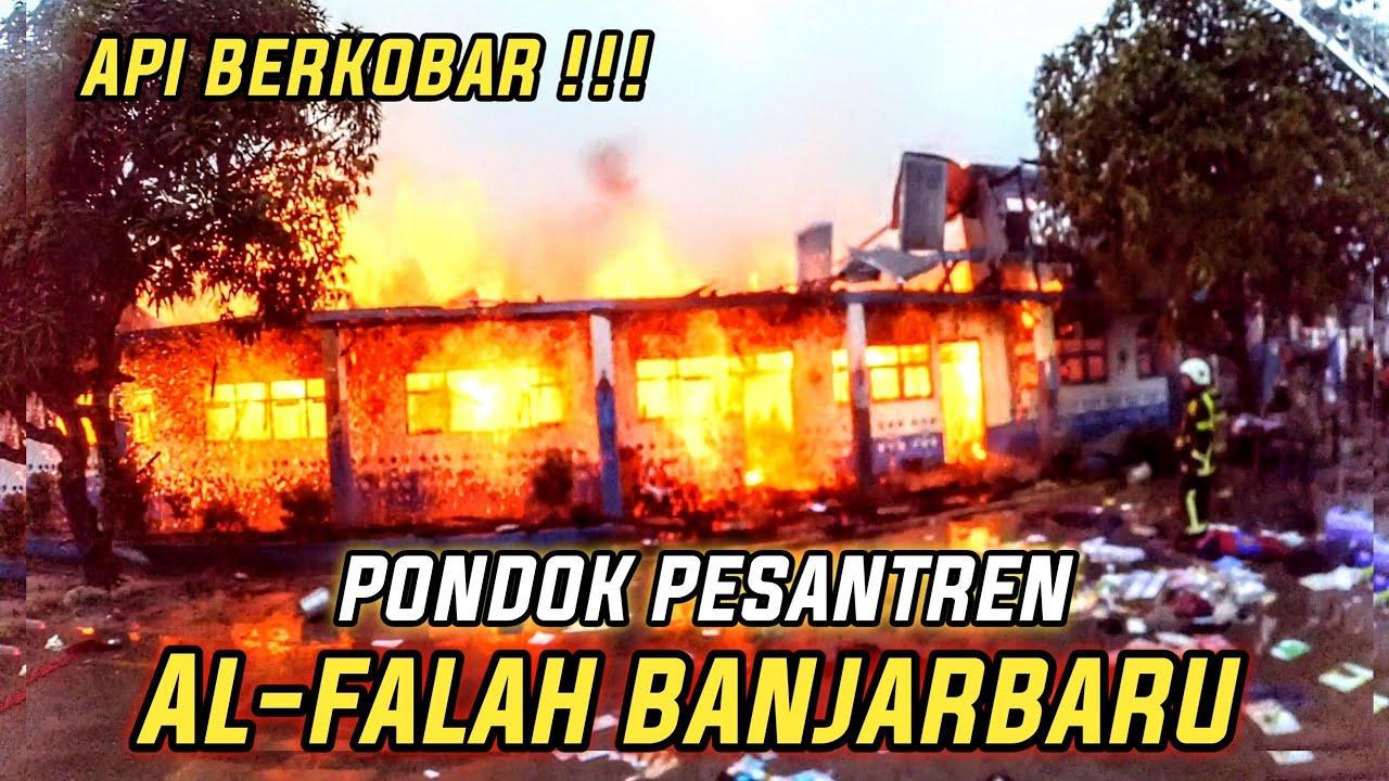 Kebakaran Hebat Di Pondok Pesantren Al-falah Putera banjarbaru