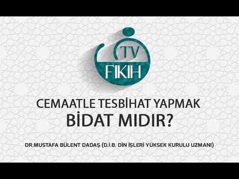 CEMAATLE TESBİHAT YAPMAK BİD'AT MIDIR? - MUSTAFA BÜLENT DADAŞ