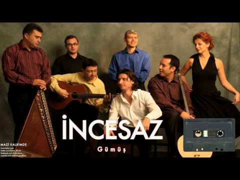 İncesaz - Gümüş [ Mazi Kalbimde © 2005 Kalan Müzik ]