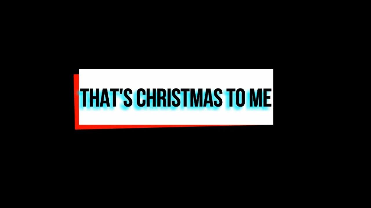 Thats Christmas To Me Lyrics.The No Budget Cover That S Christmas To Me Pentatonix Cover Lyrics