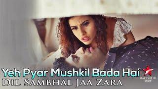 Yeh Pyar Mushkil Bada Hai - Dil Sambhal Jaa Zara - Ahana & Rehan - Star Plus