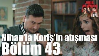 Kiralık Aşk 43. Bölüm - Nihan'la Koriş'in Atışması