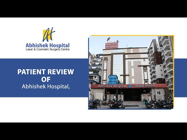 Patient Review | Abhishek Hospital Laser & Cosmetic Surgery Centre