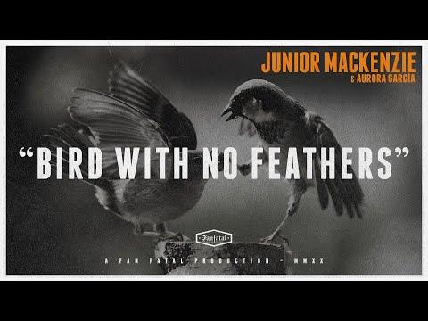 Junior Mackenzie - Bird With No Feathers (feat. Aurora García)