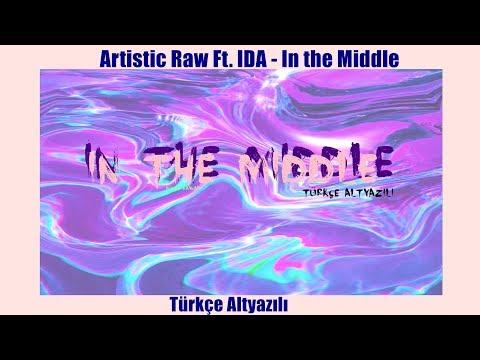 Artistic Raw ft. IDA - In The Middle / Türkçe Altyazılı