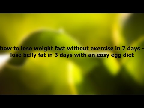 how to lose weight fast without exercise in 7 days – lose belly fat in 3 days with an easy egg diet