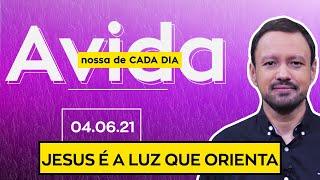 JESUS É A LUZ QUE ORIENTA / A Vida Nossa de Cada Dia - 04/06/21