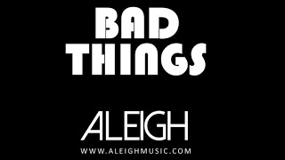 ALEIGH - BAD THINGS