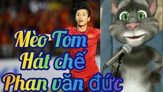 Mèo Tom hát chế : Về Phan Văn Đức « Nhạc Chế siêu hay » Chất lượng» Siêu hay