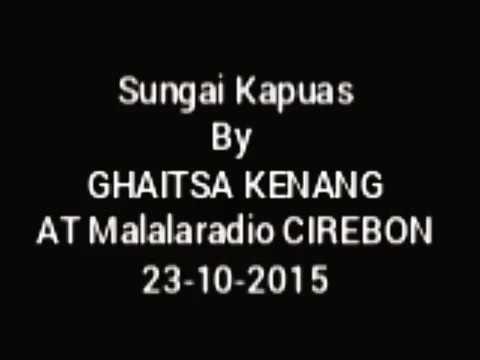 Ghaitsa Kenang - Sungai Kapuas at MalalaRadio
