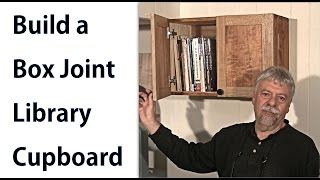 Box Joint Library Cupboard - A Woodworkweb Woodworking Video